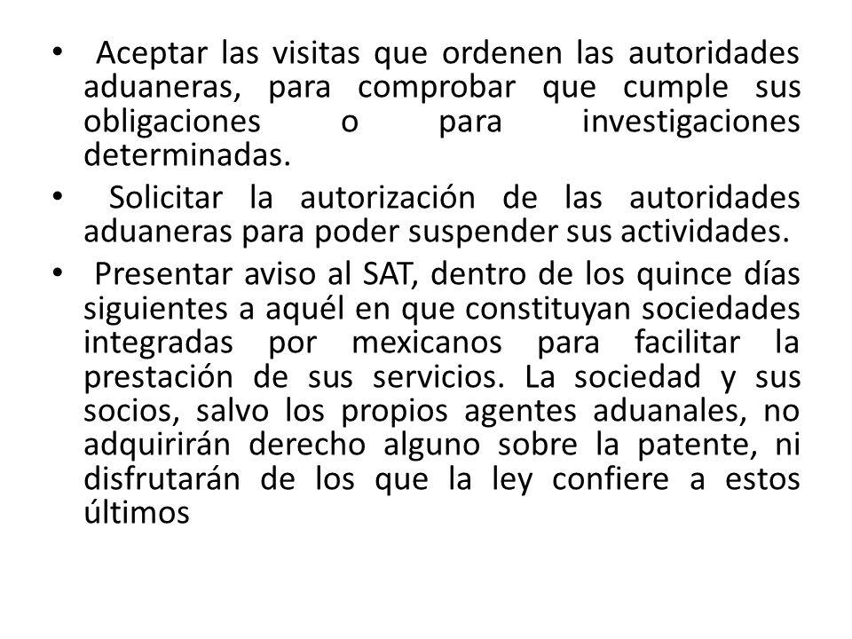 Aceptar las visitas que ordenen las autoridades aduaneras, para comprobar que cumple sus obligaciones o para investigaciones determinadas.