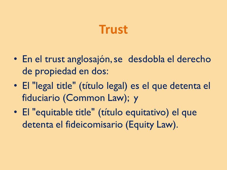 Trust En el trust anglosajón, se desdobla el derecho de propiedad en dos: