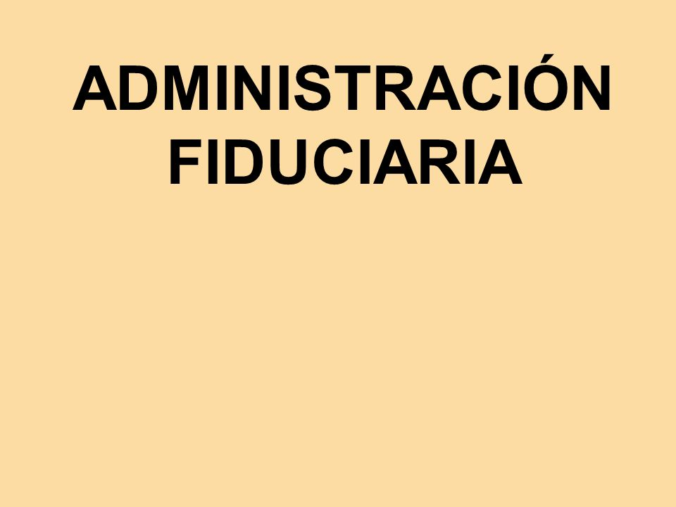 ADMINISTRACIÓN FIDUCIARIA