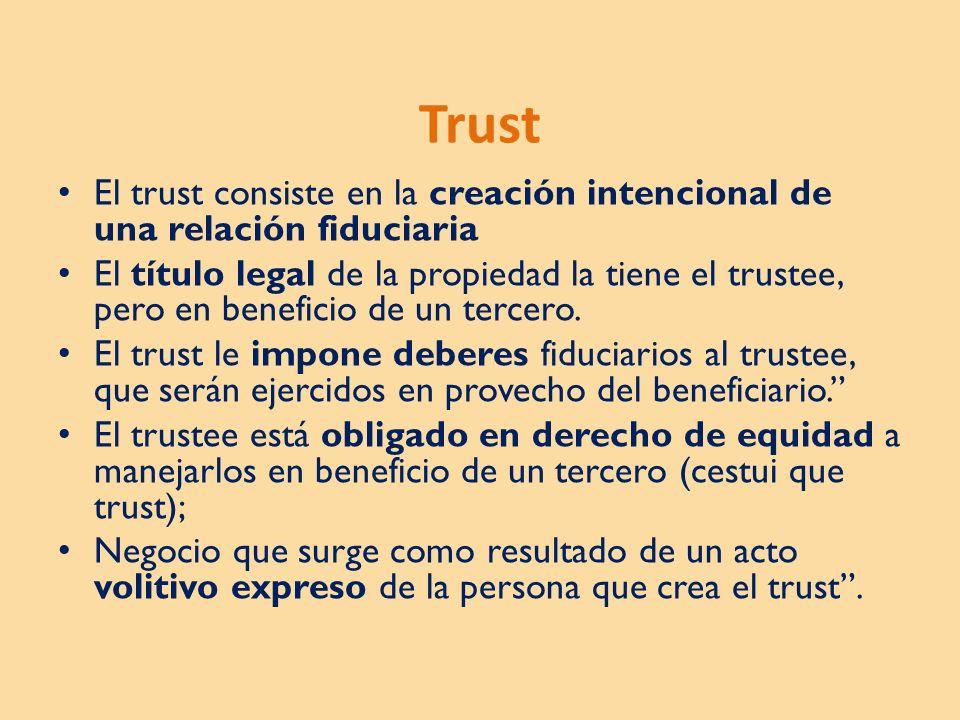 Trust El trust consiste en la creación intencional de una relación fiduciaria.