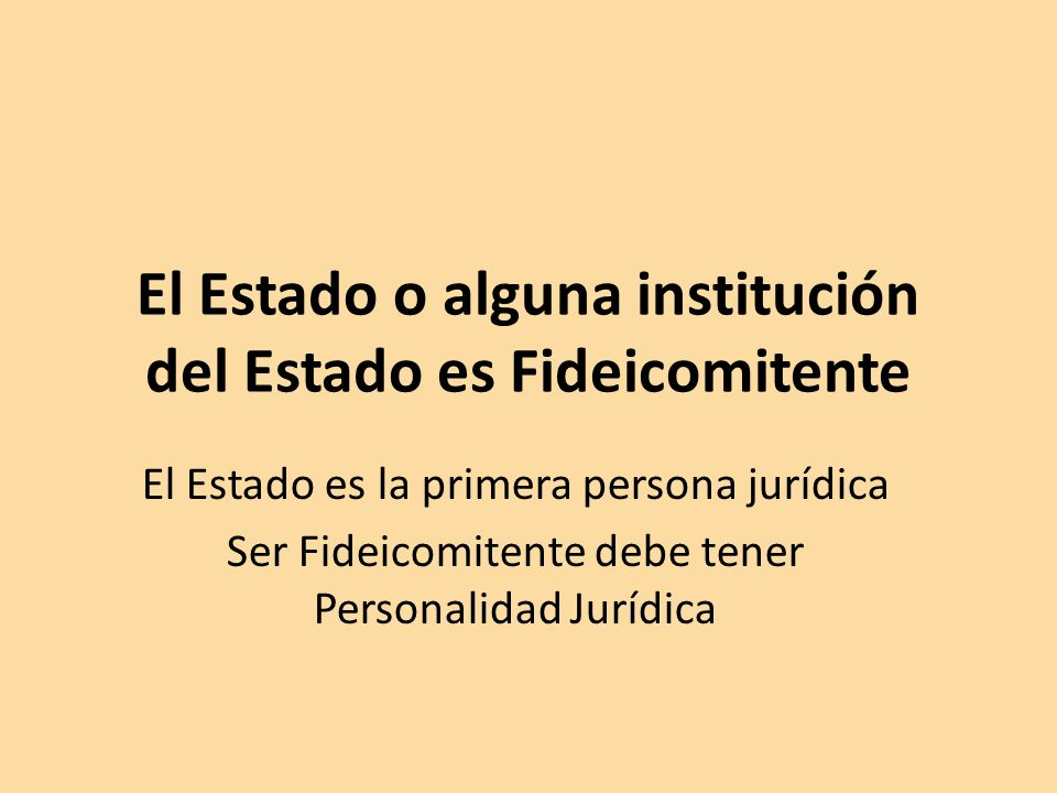 El Estado o alguna institución del Estado es Fideicomitente