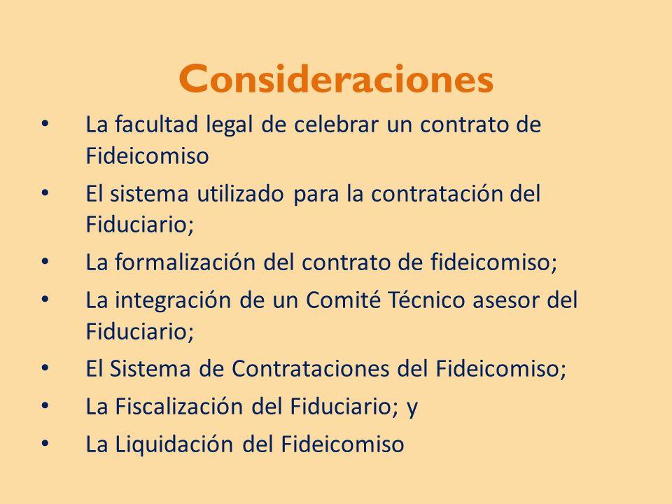 Consideraciones La facultad legal de celebrar un contrato de Fideicomiso. El sistema utilizado para la contratación del Fiduciario;