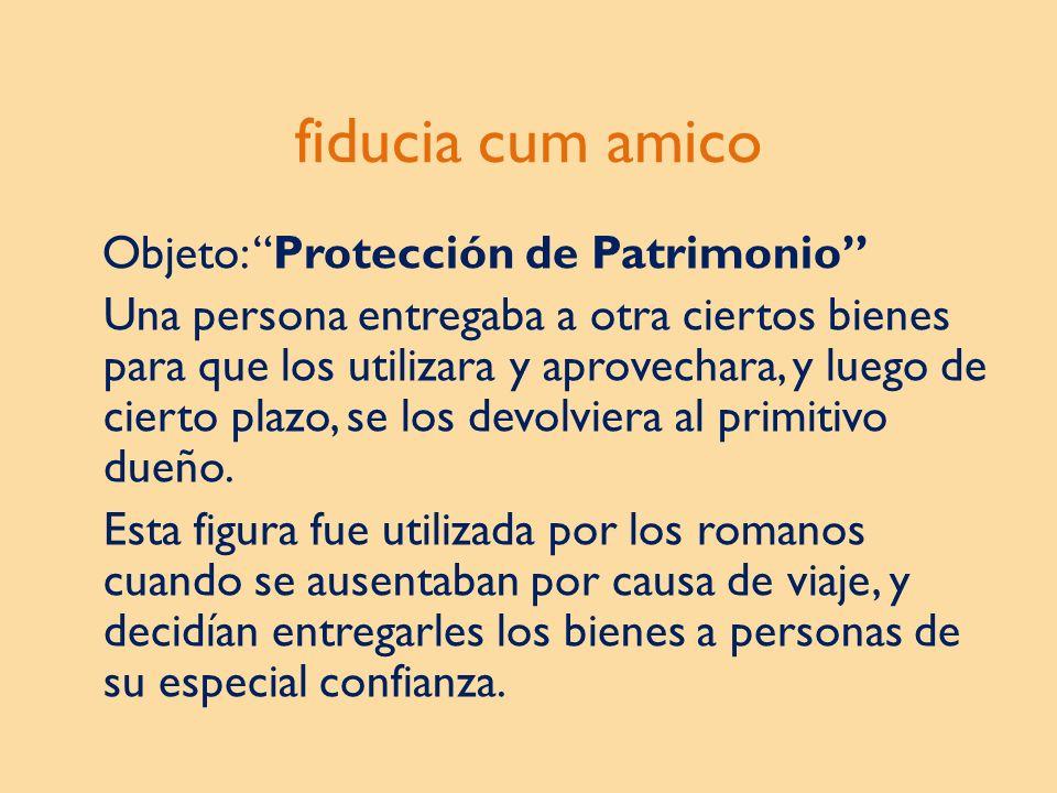 fiducia cum amico Objeto: Protección de Patrimonio