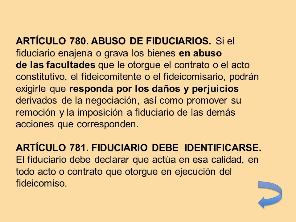 ARTÍCULO 780. ABUSO DE FIDUCIARIOS
