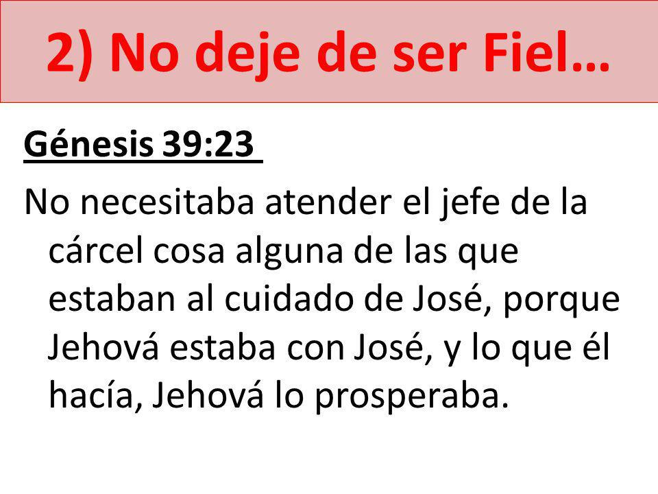 2) No deje de ser Fiel… Génesis 39:23