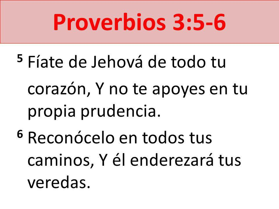 Proverbios 3:5-6 5 Fíate de Jehová de todo tu
