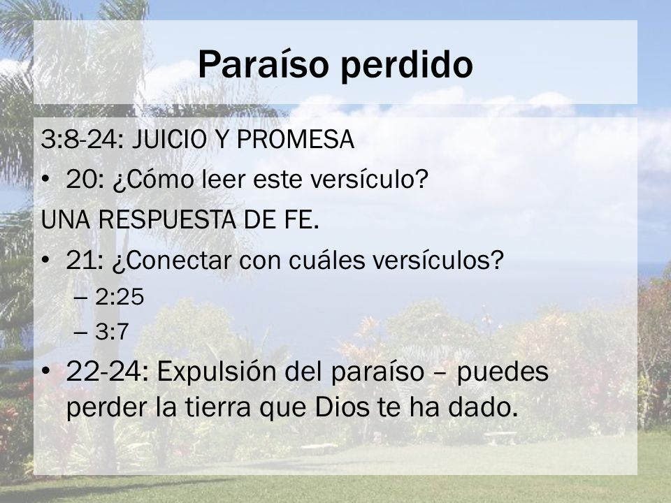 Paraíso perdido 3:8-24: JUICIO Y PROMESA. 20: ¿Cómo leer este versículo UNA RESPUESTA DE FE. 21: ¿Conectar con cuáles versículos