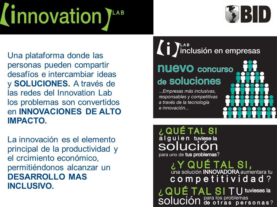 Una plataforma donde las personas pueden compartir desafíos e intercambiar ideas y SOLUCIONES. A través de las redes del Innovation Lab los problemas son convertidos en INNOVACIONES DE ALTO IMPACTO.