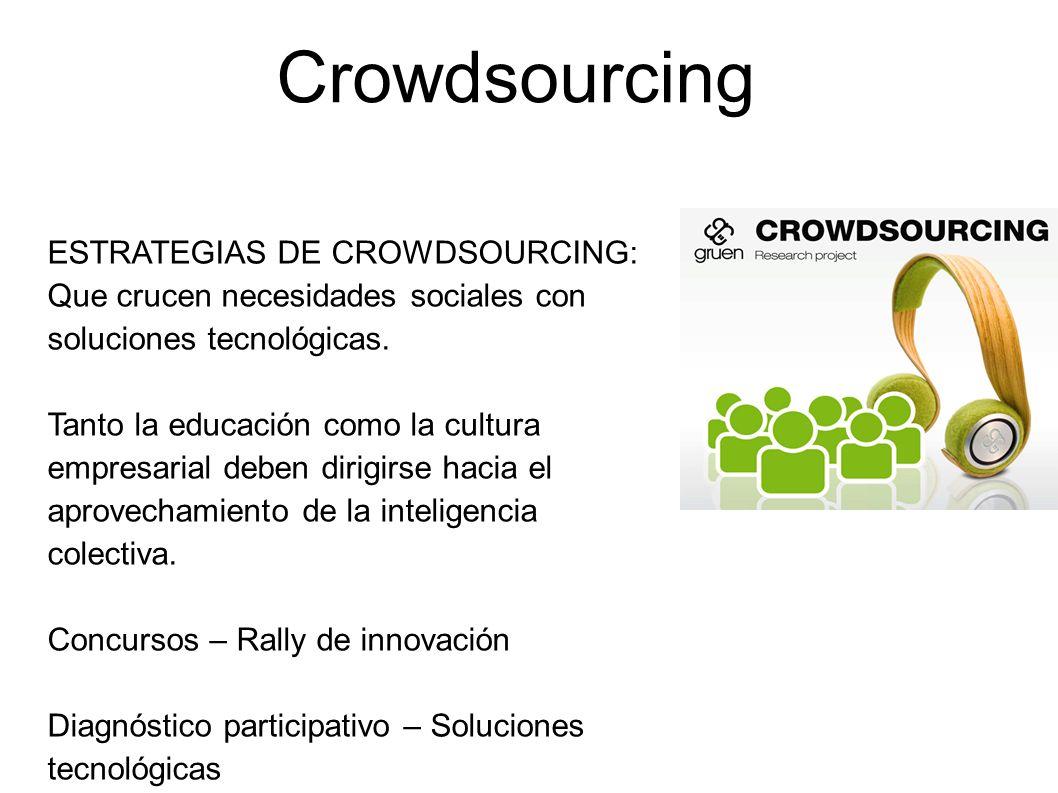 Crowdsourcing ESTRATEGIAS DE CROWDSOURCING: Que crucen necesidades sociales con soluciones tecnológicas.