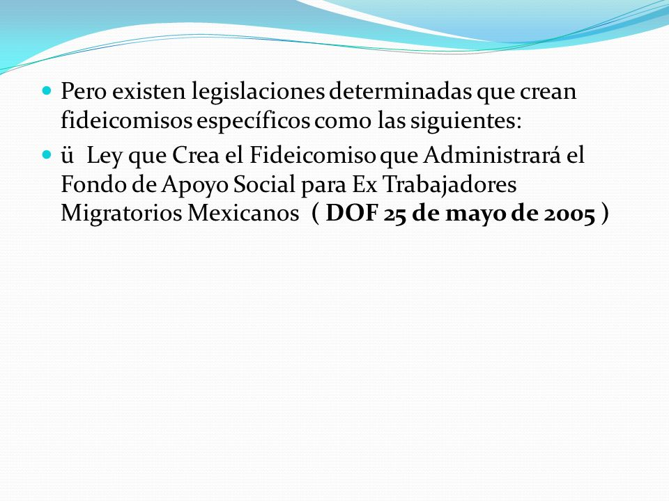 Pero existen legislaciones determinadas que crean fideicomisos específicos como las siguientes:
