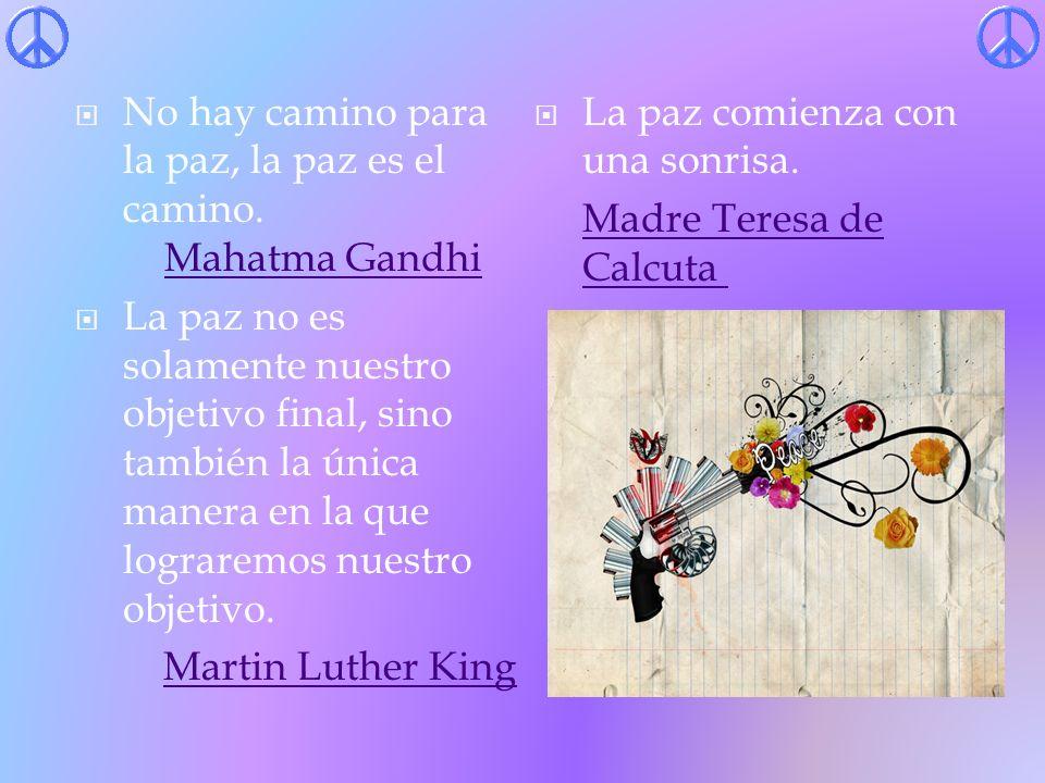 No hay camino para la paz, la paz es el camino. Mahatma Gandhi
