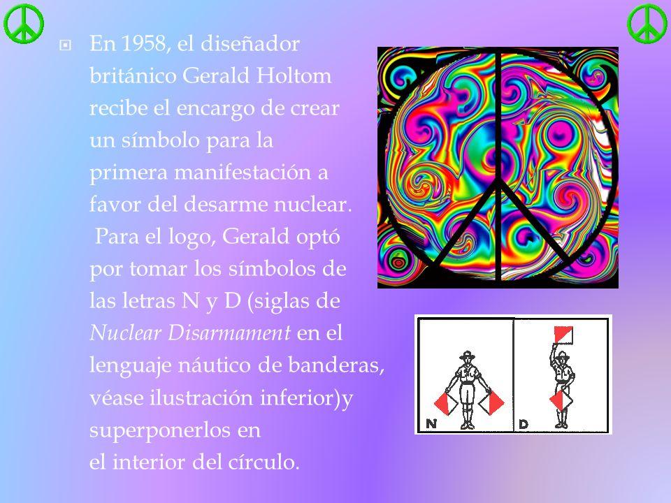 En 1958, el diseñador británico Gerald Holtom. recibe el encargo de crear. un símbolo para la. primera manifestación a.
