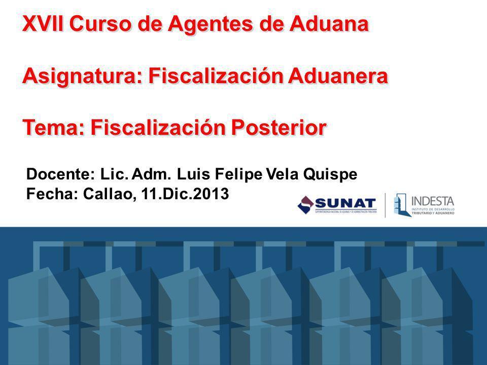 XVII Curso de Agentes de Aduana Asignatura: Fiscalización Aduanera Tema: Fiscalización Posterior
