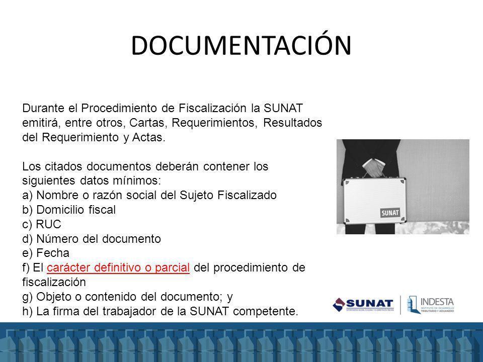 DOCUMENTACIÓN Durante el Procedimiento de Fiscalización la SUNAT emitirá, entre otros, Cartas, Requerimientos, Resultados del Requerimiento y Actas.