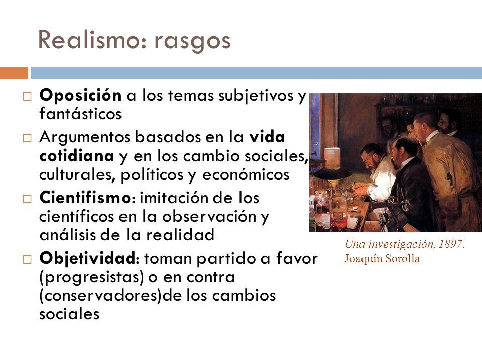 Realismo: rasgos Oposición a los temas subjetivos y fantásticos
