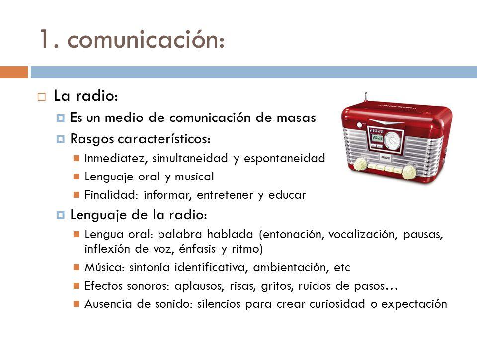 1. comunicación: La radio: Es un medio de comunicación de masas