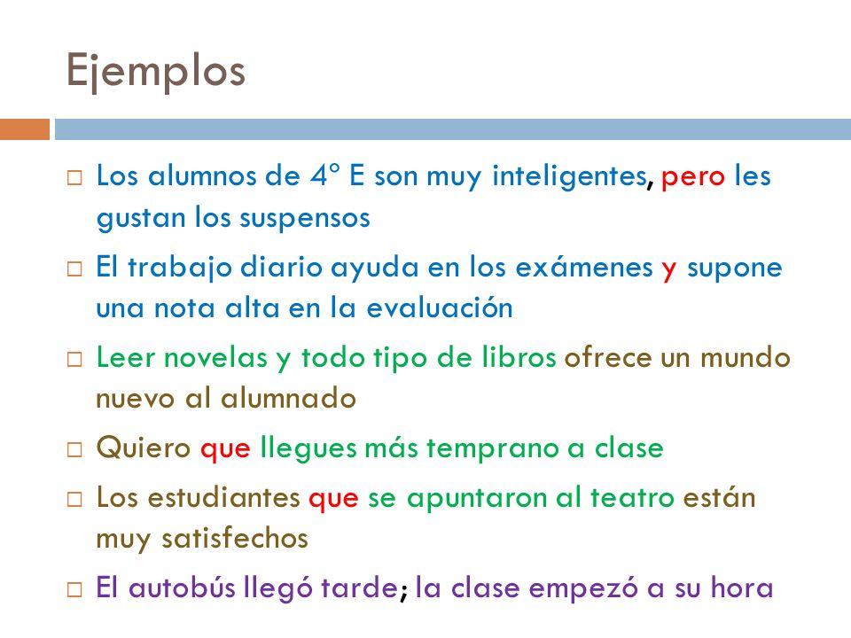 Ejemplos Los alumnos de 4º E son muy inteligentes, pero les gustan los suspensos.