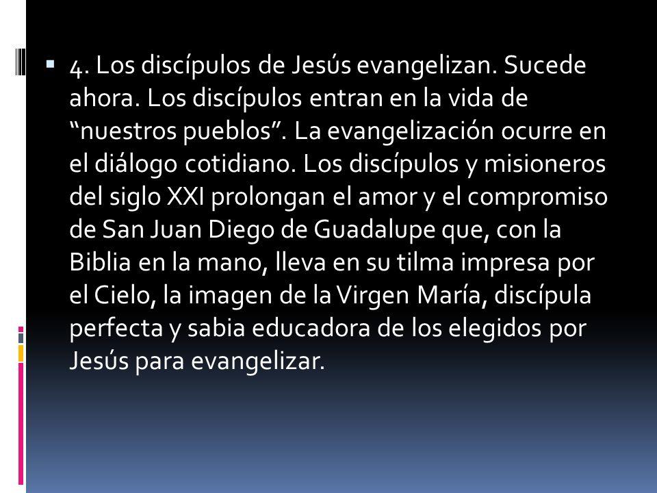 4. Los discípulos de Jesús evangelizan. Sucede ahora