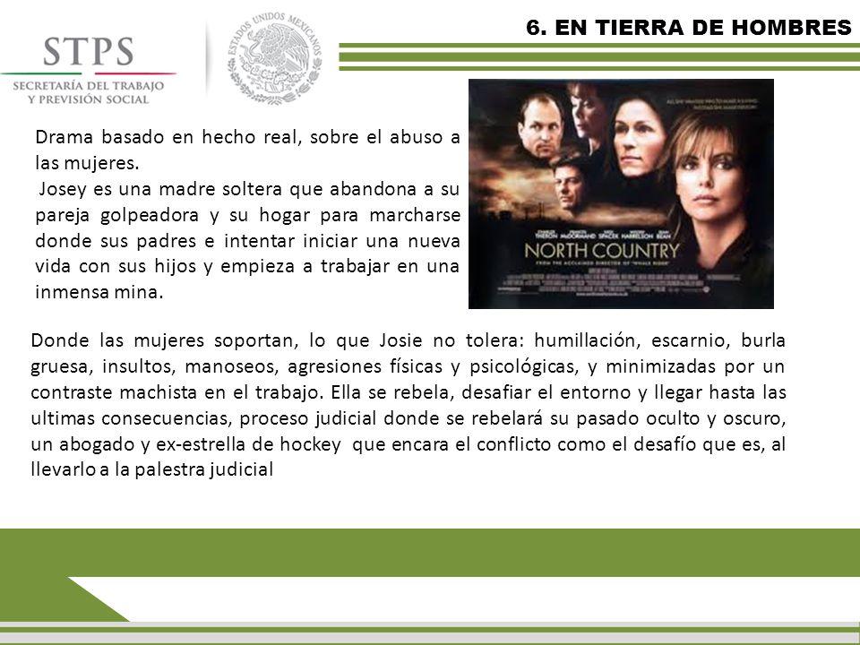 6. EN TIERRA DE HOMBRES Drama basado en hecho real, sobre el abuso a las mujeres.