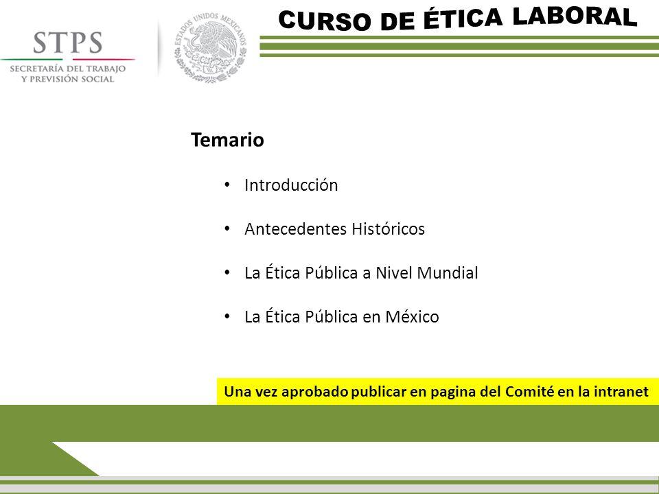 CURSO DE ÉTICA LABORAL Temario Introducción Antecedentes Históricos