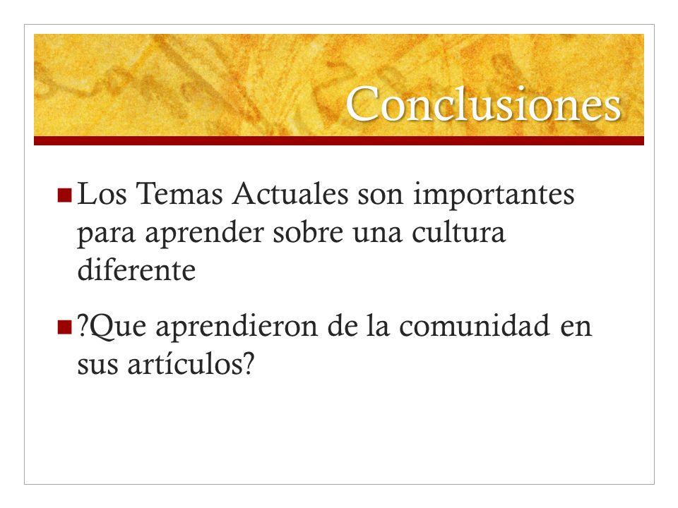 Conclusiones Los Temas Actuales son importantes para aprender sobre una cultura diferente. Que aprendieron de la comunidad en sus artículos