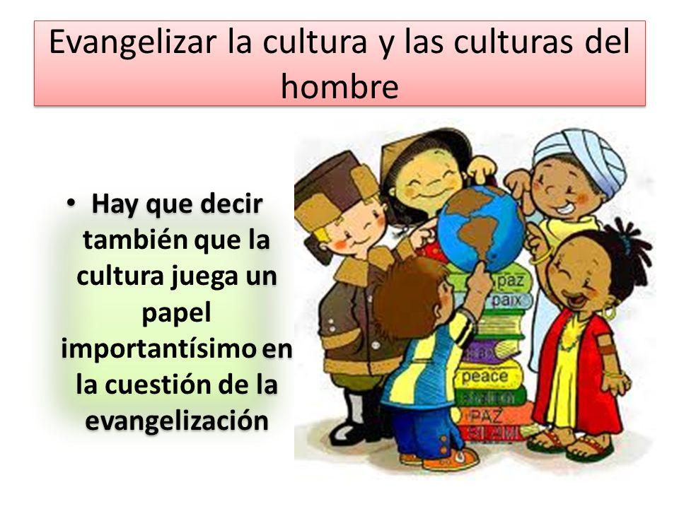 Evangelizar la cultura y las culturas del hombre
