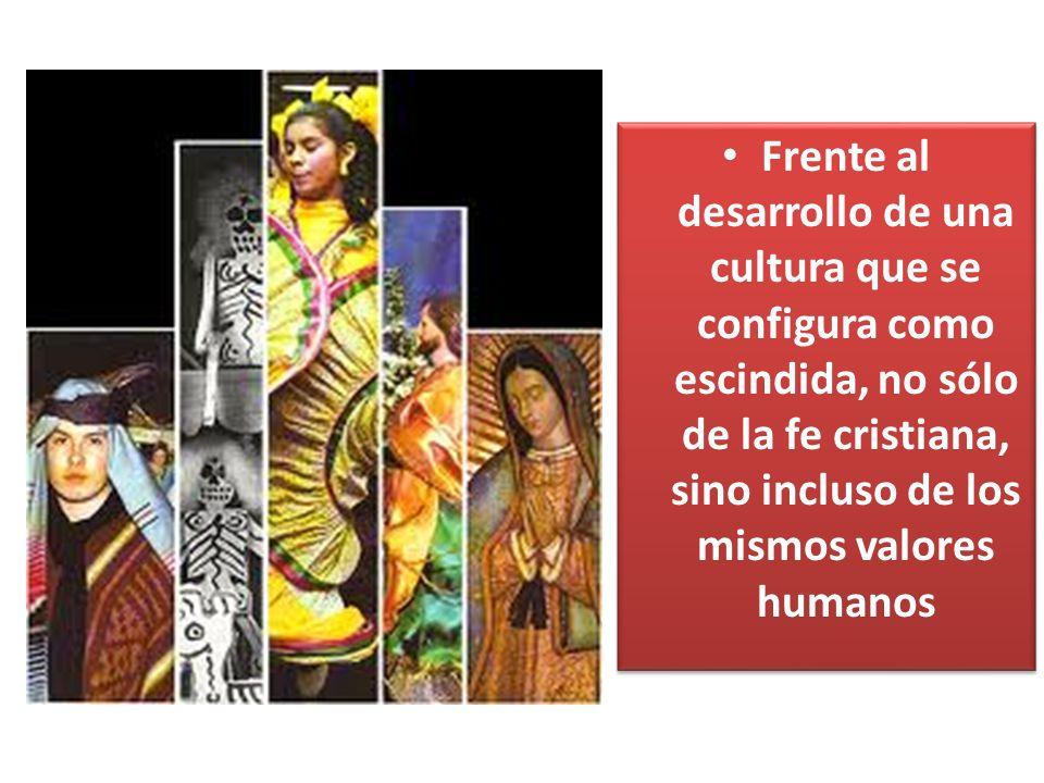 Frente al desarrollo de una cultura que se configura como escindida, no sólo de la fe cristiana, sino incluso de los mismos valores humanos