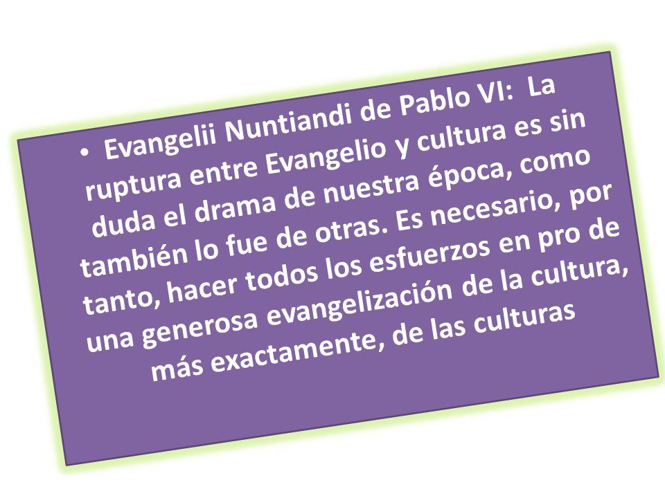 Evangelii Nuntiandi de Pablo VI: La ruptura entre Evangelio y cultura es sin duda el drama de nuestra época, como también lo fue de otras.