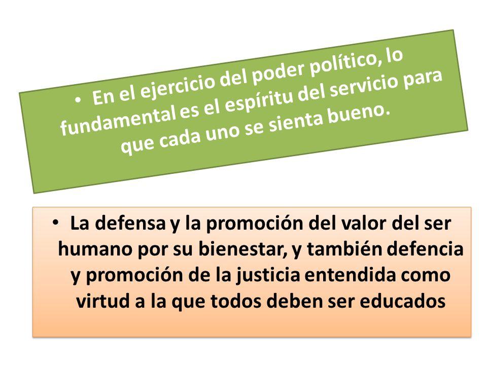 En el ejercicio del poder político, lo fundamental es el espíritu del servicio para que cada uno se sienta bueno.