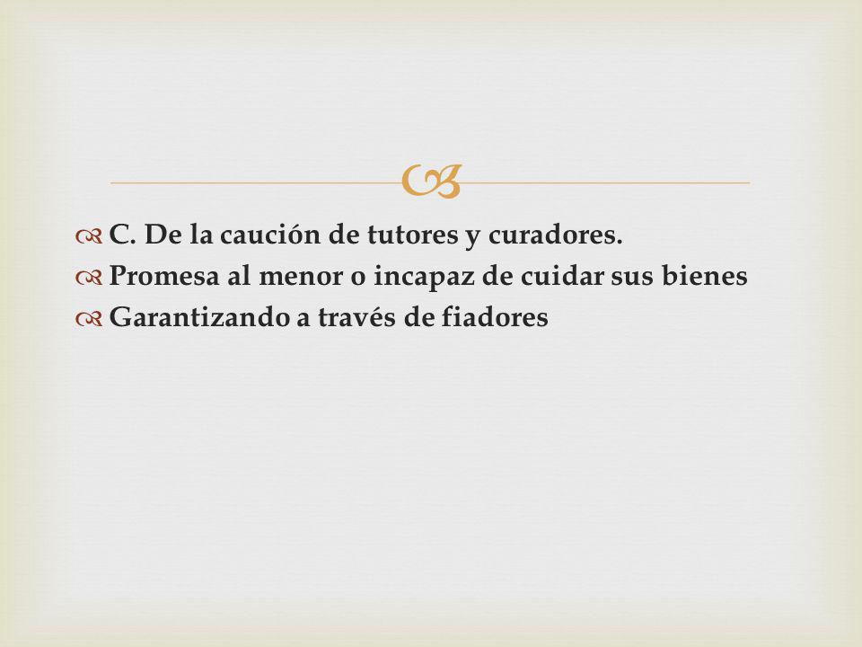 C. De la caución de tutores y curadores.