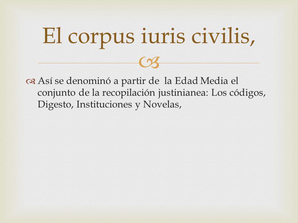 El corpus iuris civilis,
