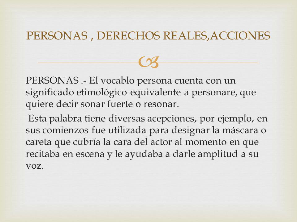 PERSONAS , DERECHOS REALES,ACCIONES