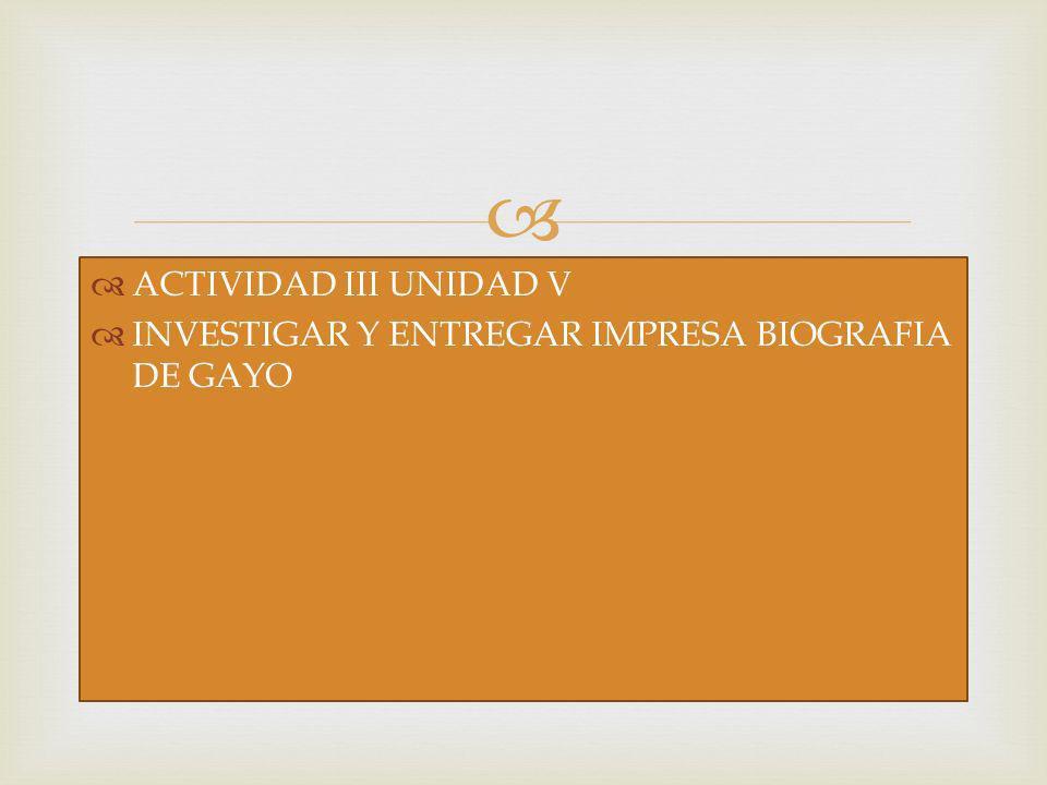 ACTIVIDAD III UNIDAD V INVESTIGAR Y ENTREGAR IMPRESA BIOGRAFIA DE GAYO