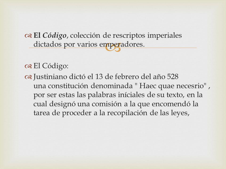 El Código, colección de rescriptos imperiales dictados por varios emperadores.