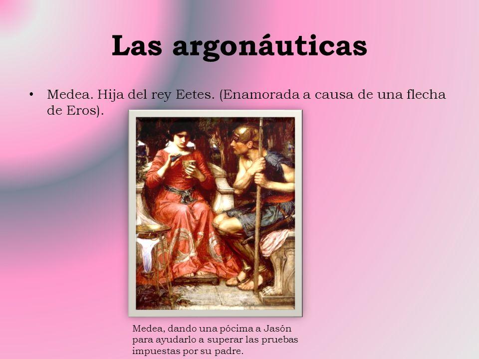 Las argonáuticas Medea. Hija del rey Eetes. (Enamorada a causa de una flecha de Eros).