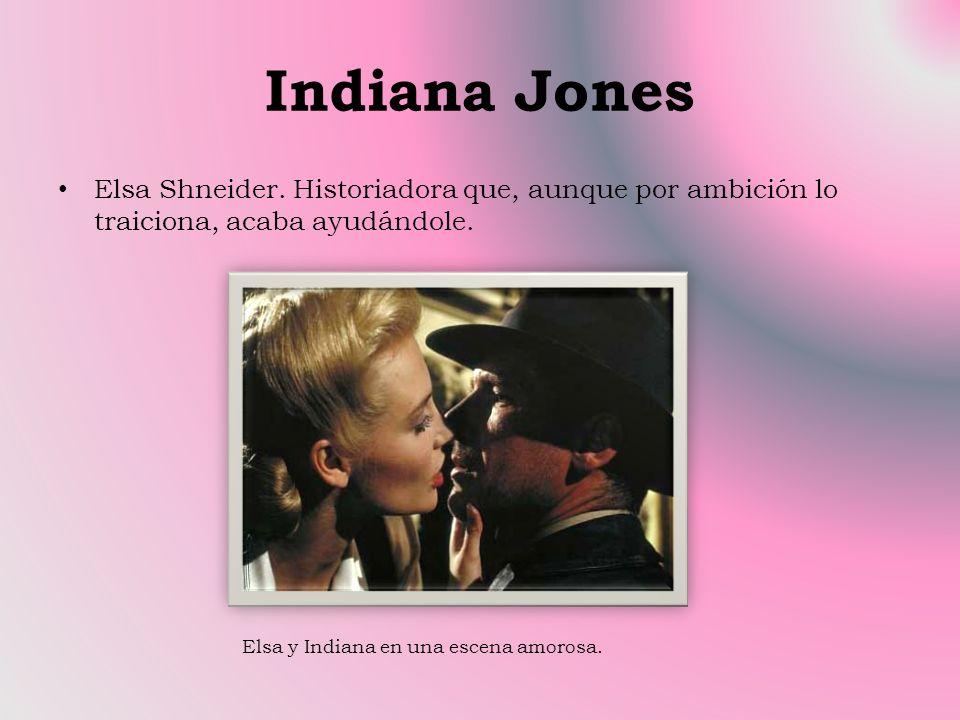 Indiana Jones Elsa Shneider. Historiadora que, aunque por ambición lo traiciona, acaba ayudándole.