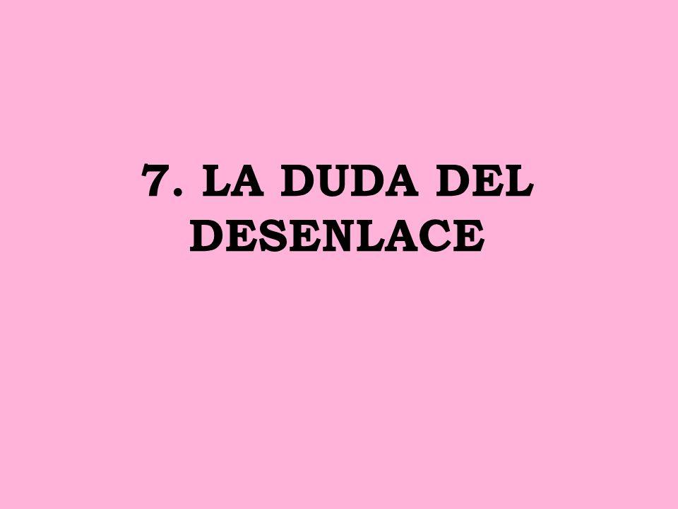7. LA DUDA DEL DESENLACE