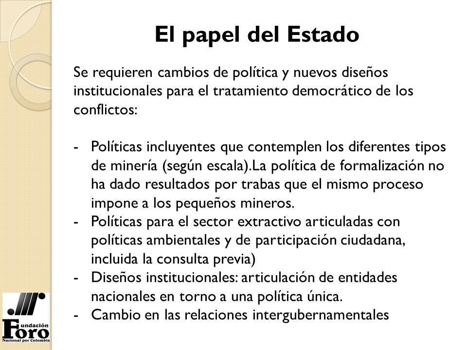 El papel del Estado Se requieren cambios de política y nuevos diseños institucionales para el tratamiento democrático de los conflictos: