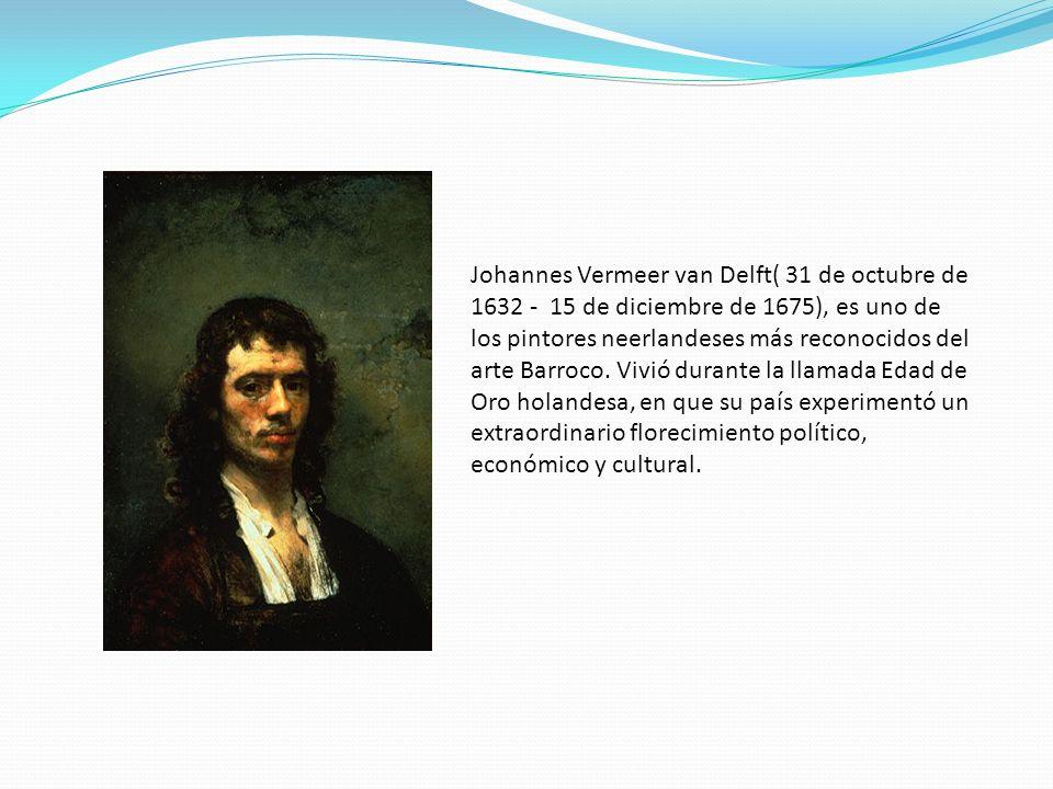 Johannes Vermeer van Delft( 31 de octubre de 1632 - 15 de diciembre de 1675), es uno de los pintores neerlandeses más reconocidos del arte Barroco.