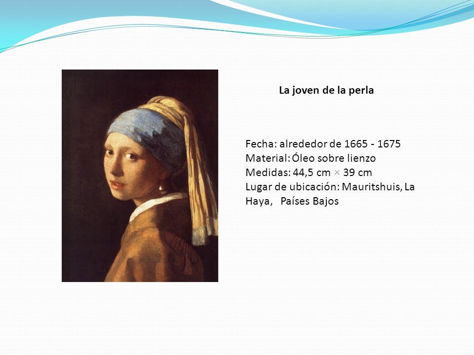 La joven de la perla Fecha: alrededor de 1665 - 1675. Material: Óleo sobre lienzo. Medidas: 44,5 cm × 39 cm.