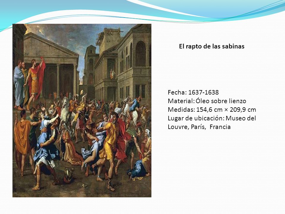 El rapto de las sabinas Fecha: 1637-1638. Material: Óleo sobre lienzo. Medidas: 154,6 cm × 209,9 cm.