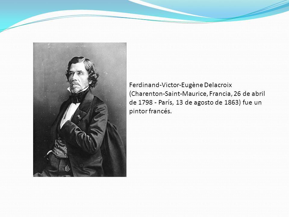 Ferdinand-Victor-Eugène Delacroix (Charenton-Saint-Maurice, Francia, 26 de abril de 1798 - París, 13 de agosto de 1863) fue un pintor francés.