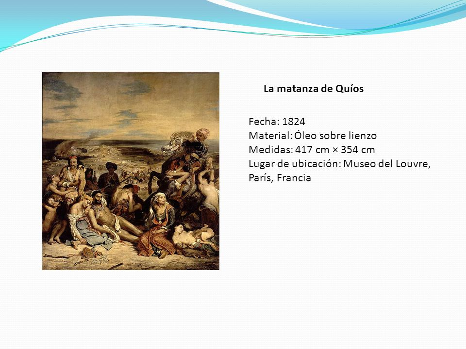 La matanza de Quíos Fecha: 1824. Material: Óleo sobre lienzo.