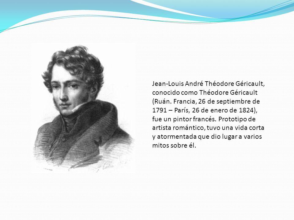 Jean-Louis André Théodore Géricault, conocido como Théodore Géricault (Ruán.
