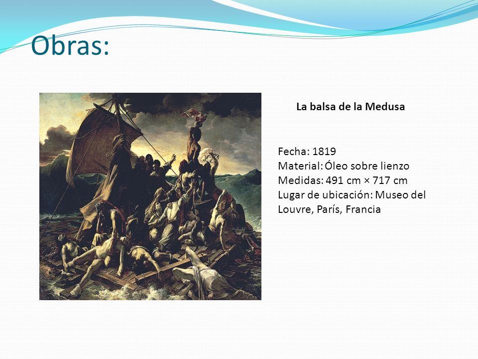 Obras: La balsa de la Medusa Fecha: 1819 Material: Óleo sobre lienzo