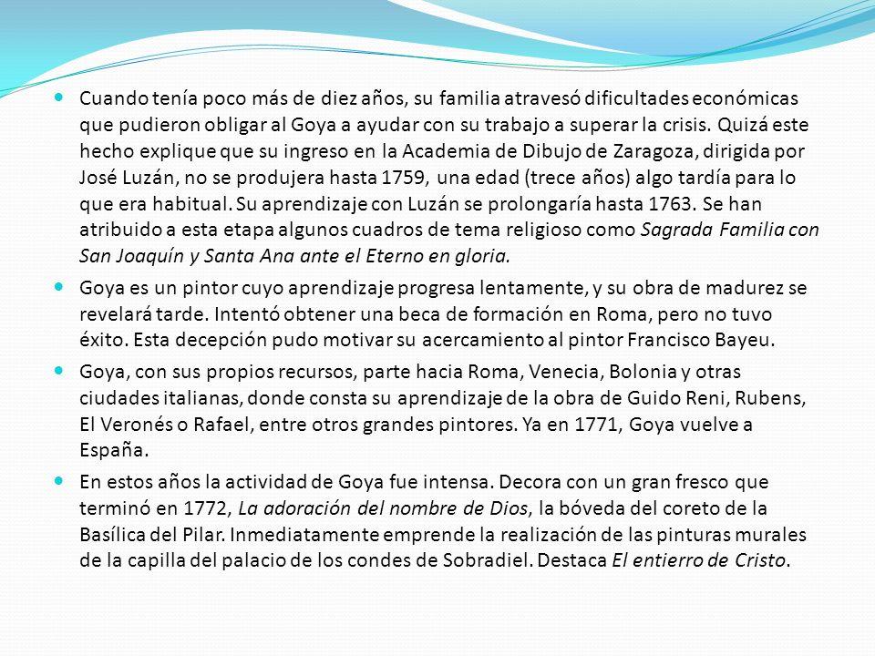 Cuando tenía poco más de diez años, su familia atravesó dificultades económicas que pudieron obligar al Goya a ayudar con su trabajo a superar la crisis. Quizá este hecho explique que su ingreso en la Academia de Dibujo de Zaragoza, dirigida por José Luzán, no se produjera hasta 1759, una edad (trece años) algo tardía para lo que era habitual. Su aprendizaje con Luzán se prolongaría hasta 1763. Se han atribuido a esta etapa algunos cuadros de tema religioso como Sagrada Familia con San Joaquín y Santa Ana ante el Eterno en gloria.