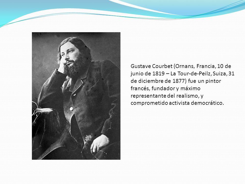 Gustave Courbet (Ornans, Francia, 10 de junio de 1819 – La Tour-de-Peilz, Suiza, 31 de diciembre de 1877) fue un pintor francés, fundador y máximo representante del realismo, y comprometido activista democrático.