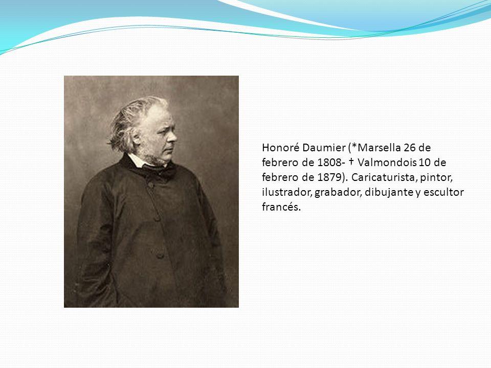 Honoré Daumier (*Marsella 26 de febrero de 1808- † Valmondois 10 de febrero de 1879).