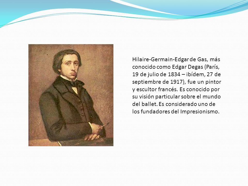 Hilaire-Germain-Edgar de Gas, más conocido como Edgar Degas (París, 19 de julio de 1834 – ibídem, 27 de septiembre de 1917), fue un pintor y escultor francés.