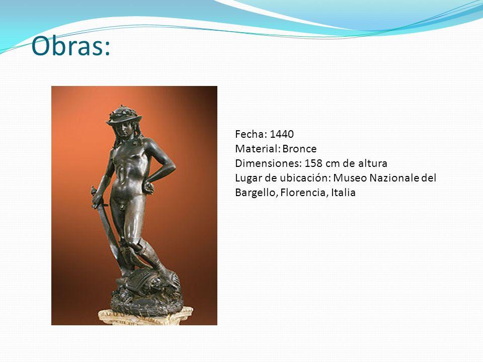 Obras: Fecha: 1440 Material: Bronce Dimensiones: 158 cm de altura